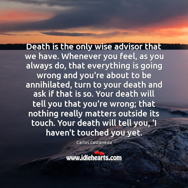 Death is the only wise advisor that we have. Whenever you feel, Image