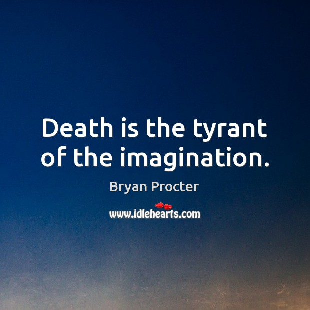 Image, Death is the tyrant of the imagination.