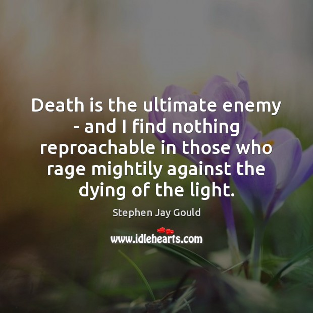 Image, Death is the ultimate enemy – and I find nothing reproachable in