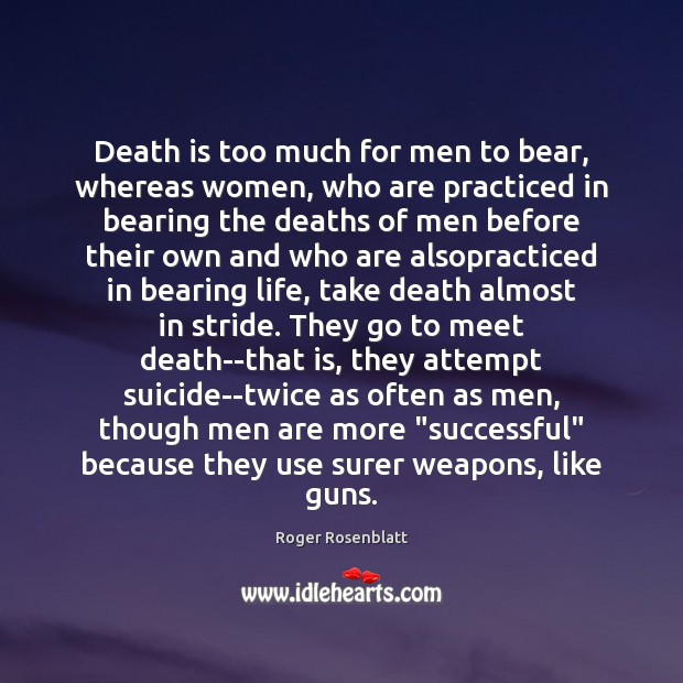 Image, Death is too much for men to bear, whereas women, who are
