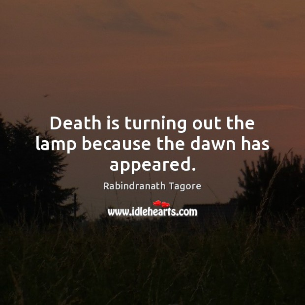 Image, Death is turning out the lamp because the dawn has appeared.