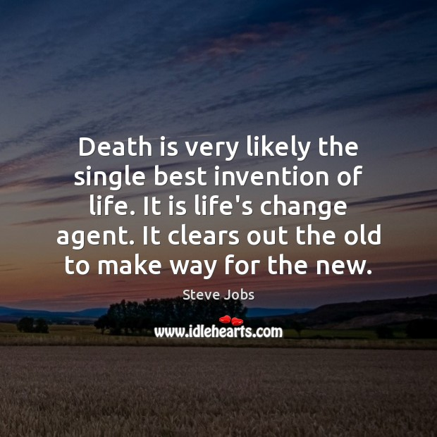 Image, Death is very likely the single best invention of life. It is