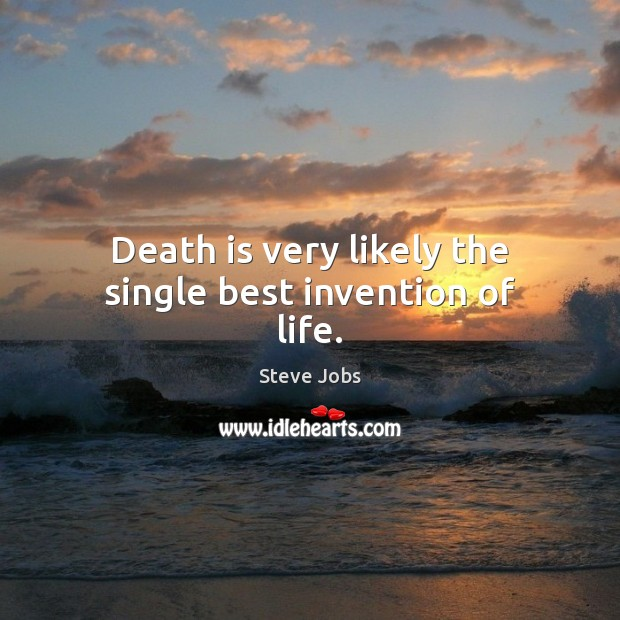 Image, Death is very likely the single best invention of life.