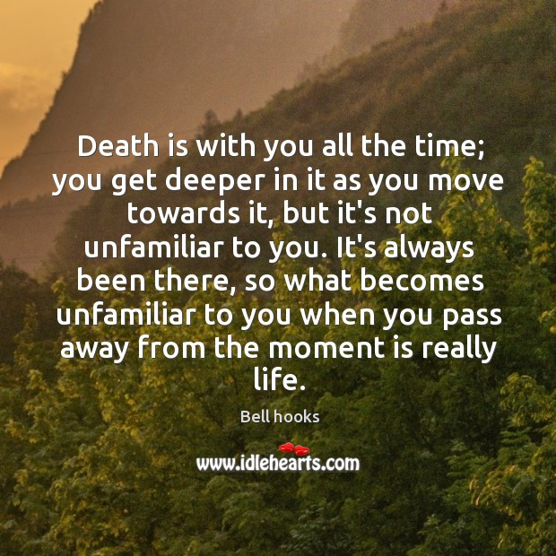 Image, Death is with you all the time; you get deeper in it
