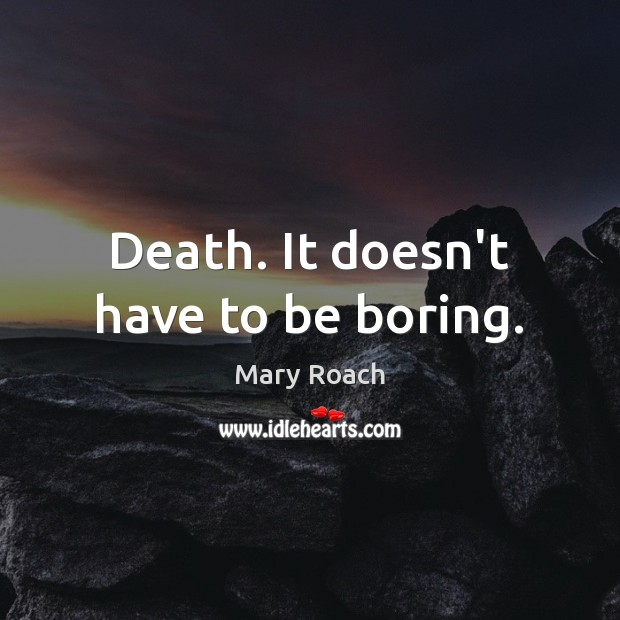 Image, Death. It doesn't have to be boring.