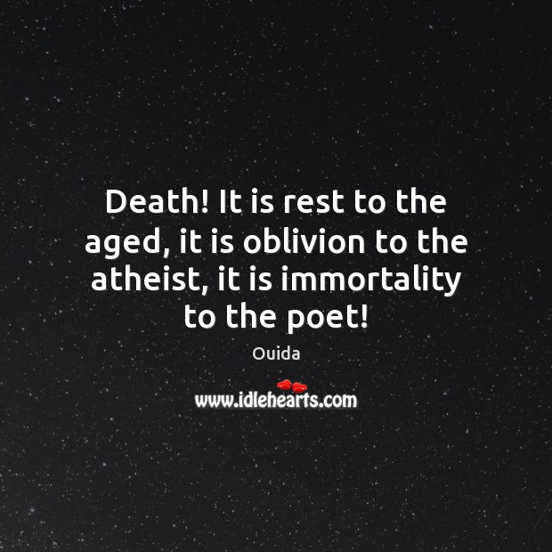 Death! It is rest to the aged, it is oblivion to the Ouida Picture Quote