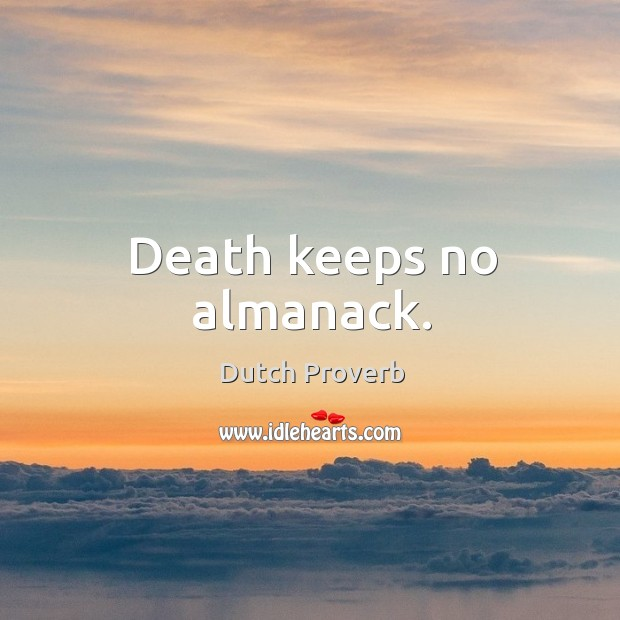 Image, Death keeps no almanack.