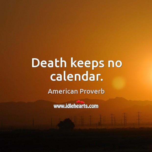 Death keeps no calendar. Image