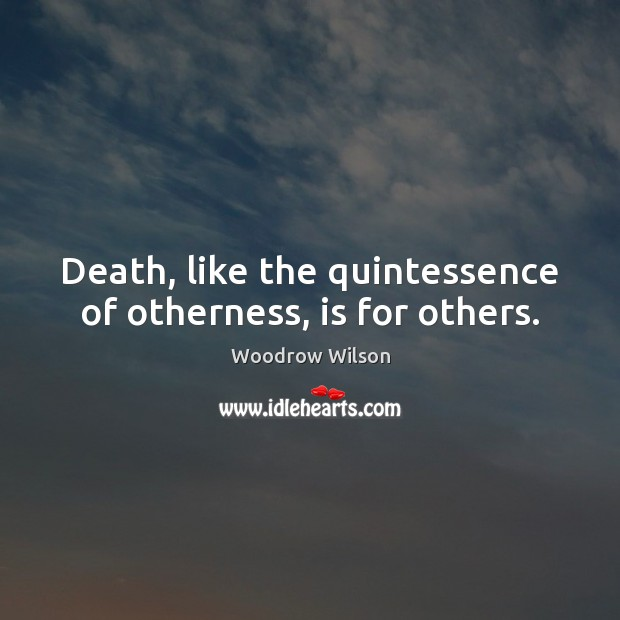 Death, like the quintessence of otherness, is for others. Image