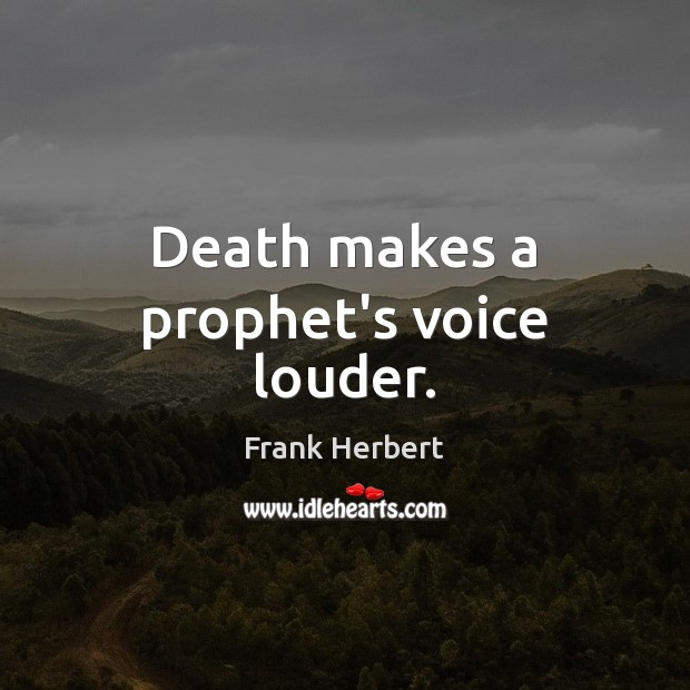 Death makes a prophet's voice louder. Frank Herbert Picture Quote
