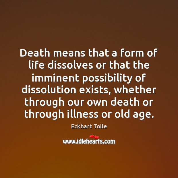 Death means that a form of life dissolves or that the imminent Eckhart Tolle Picture Quote