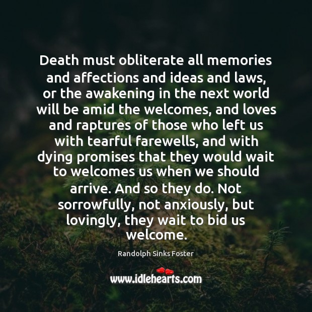 Death must obliterate all memories and affections and ideas and laws, or Image