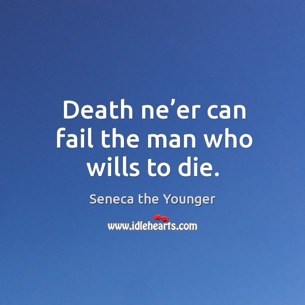 Death ne'er can fail the man who wills to die. Image