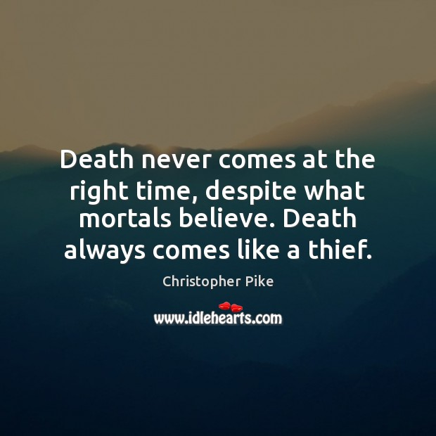 Death never comes at the right time, despite what mortals believe. Death Image