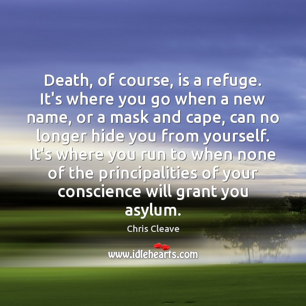 Death, of course, is a refuge. It's where you go when a Image