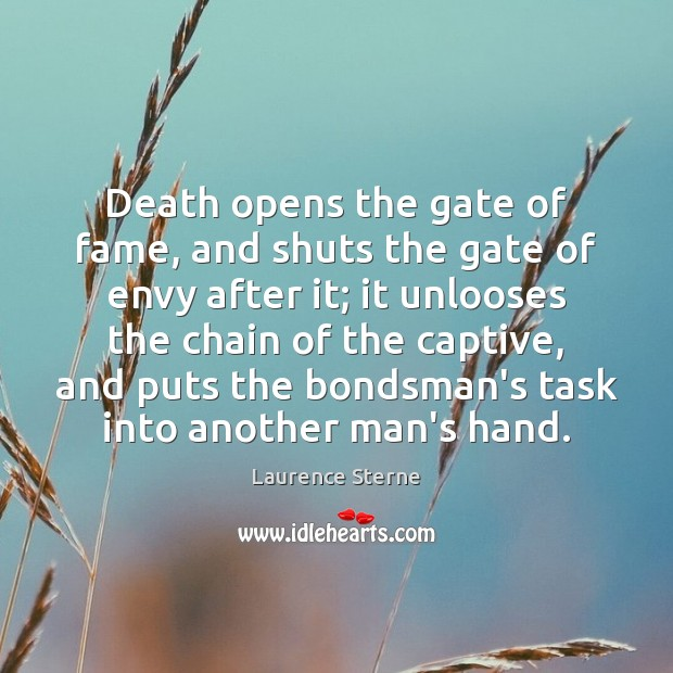 Death opens the gate of fame, and shuts the gate of envy Laurence Sterne Picture Quote