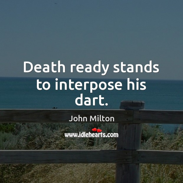 Image, Death ready stands to interpose his dart.