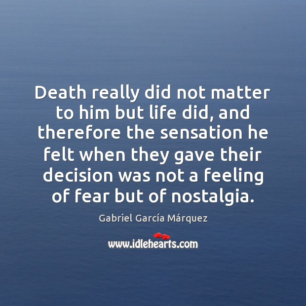 Death really did not matter to him but life did, and therefore Image