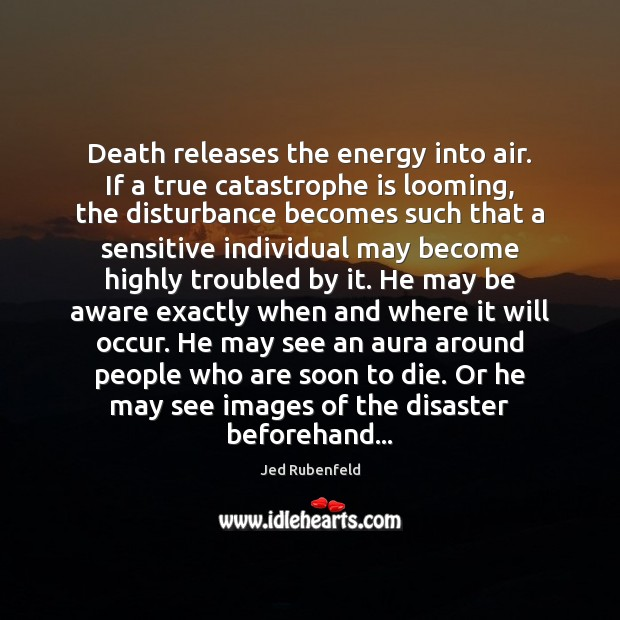 Death releases the energy into air. If a true catastrophe is looming, Image