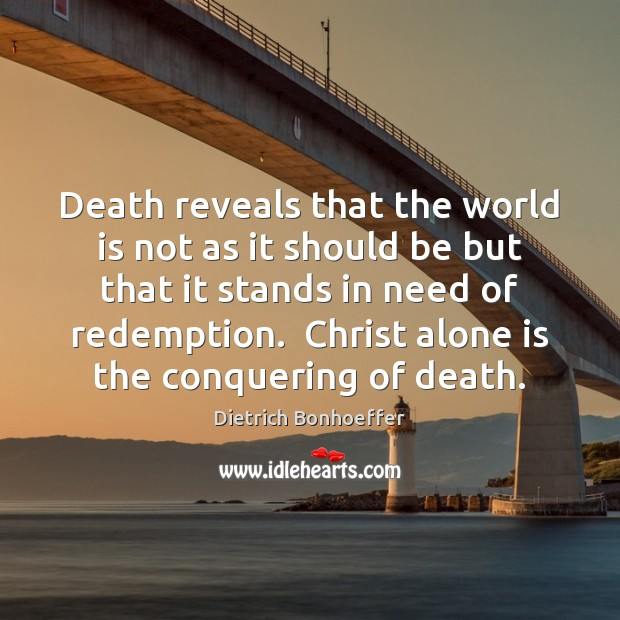 Death reveals that the world is not as it should be but Image