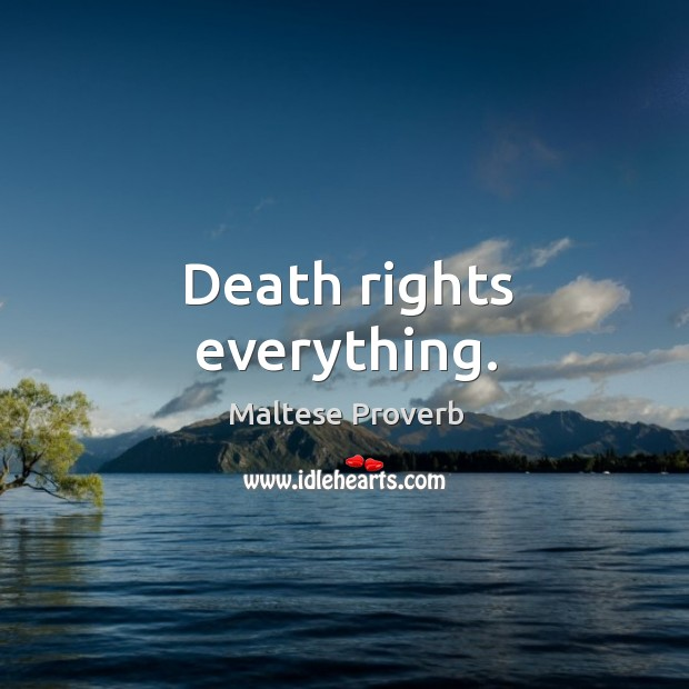 Death rights everything. Maltese Proverbs Image