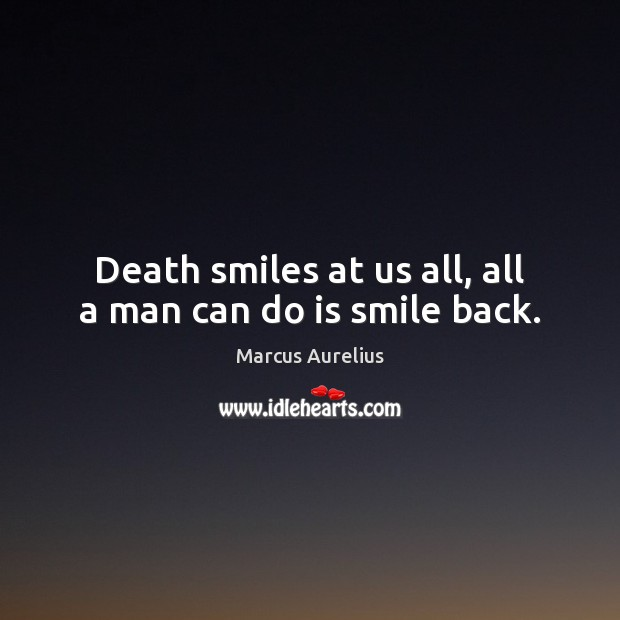 Death Smiles At Us All All A Man Can Do Is Smile Back
