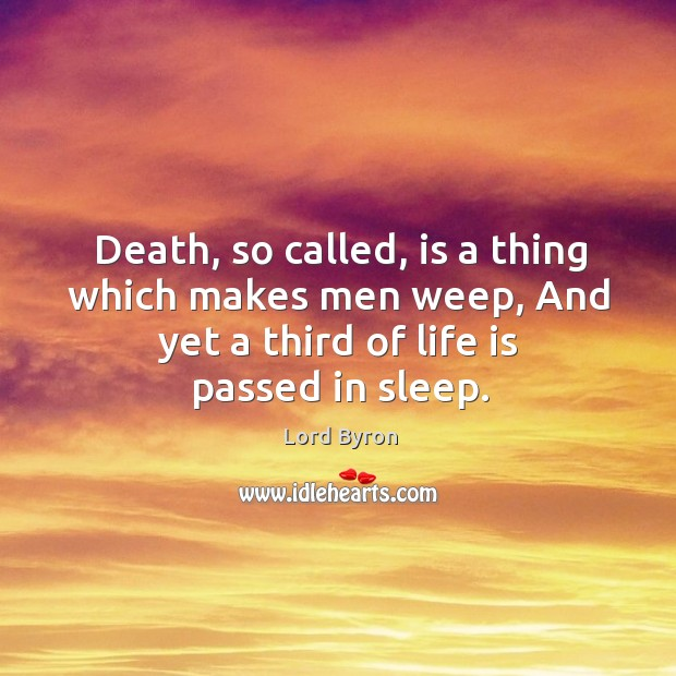 Image, Death, so called, is a thing which makes men weep, and yet a third of life is passed in sleep.