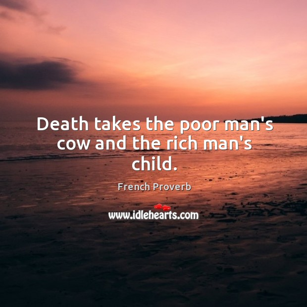 Image, Death takes the poor man's cow and the rich man's child.