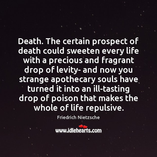 Image, Death. The certain prospect of death could sweeten every life with a