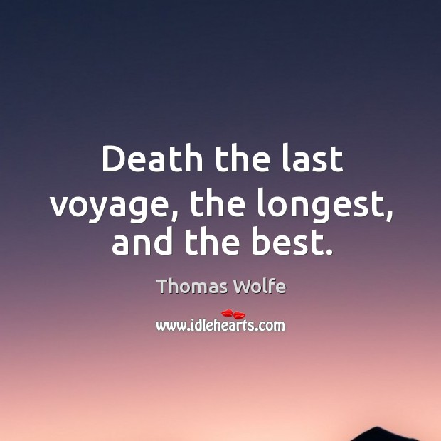 Death the last voyage, the longest, and the best. Image