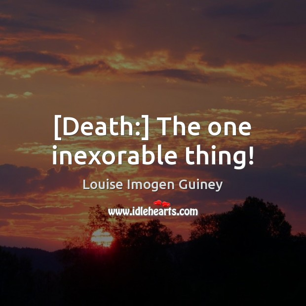 [Death:] The one inexorable thing! Image