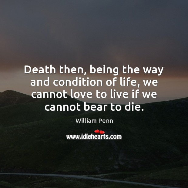 Image, Death then, being the way and condition of life, we cannot love