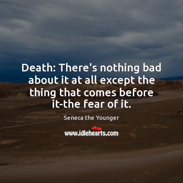 Death: There's nothing bad about it at all except the thing that Image