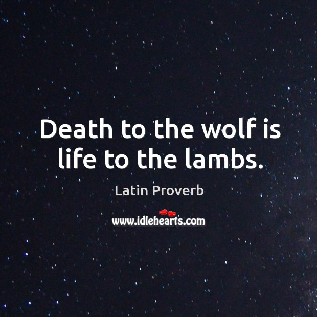 Image, Death to the wolf is life to the lambs.