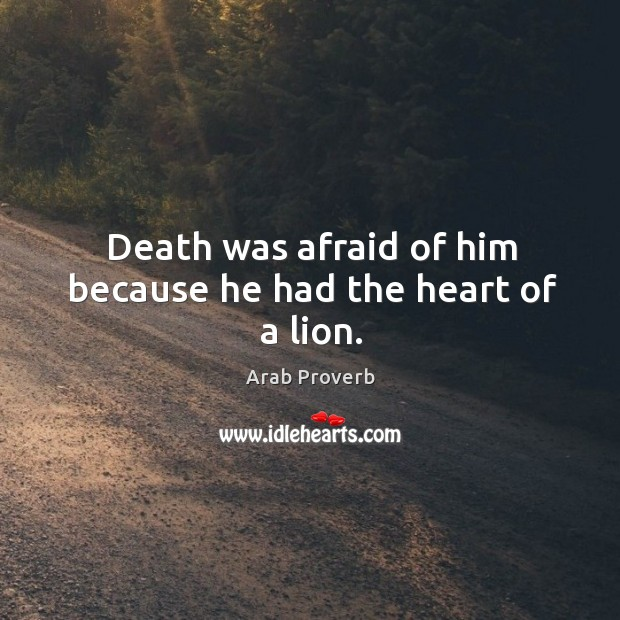 Image, Death was afraid of him because he had the heart of a lion.