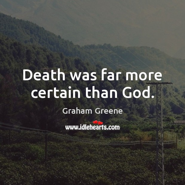 Death was far more certain than God. Graham Greene Picture Quote