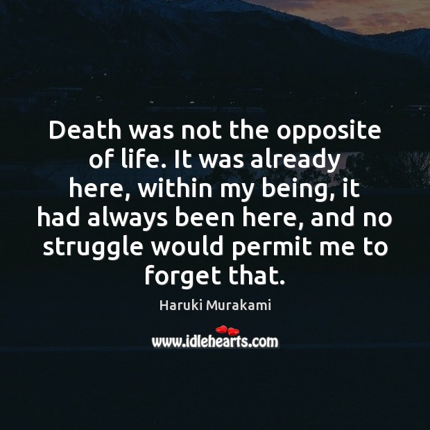 Death was not the opposite of life. It was already here, within Haruki Murakami Picture Quote
