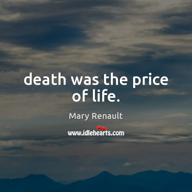 Death was the price of life. Image