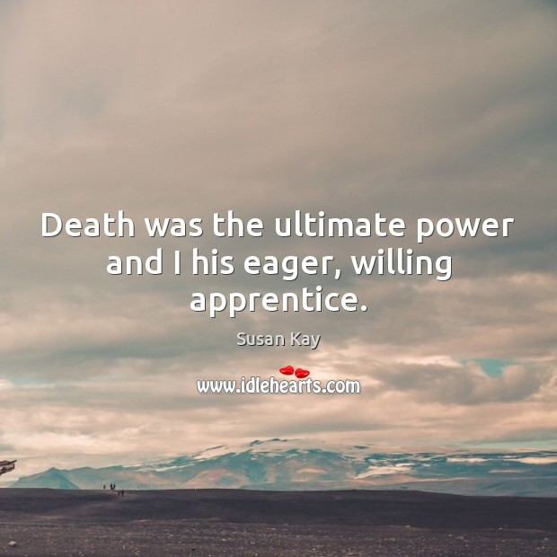 Death was the ultimate power and I his eager, willing apprentice. Image