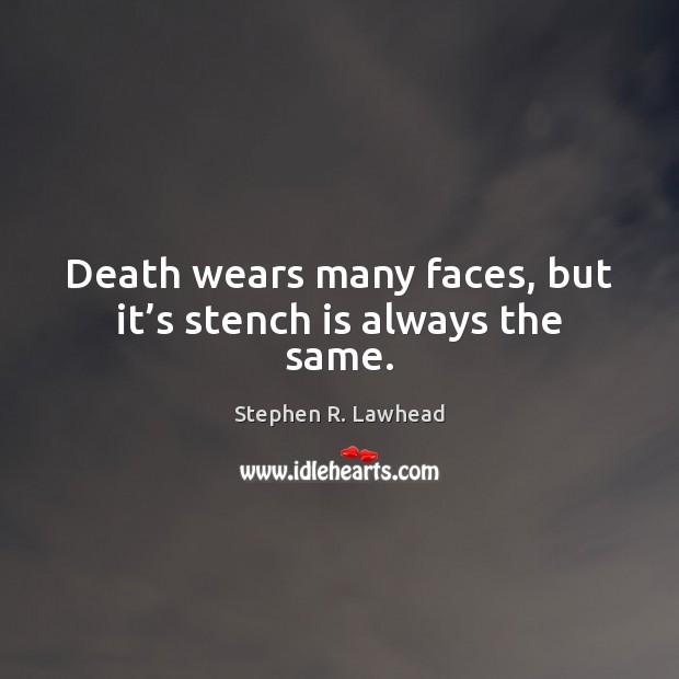 Image, Death wears many faces, but it's stench is always the same.