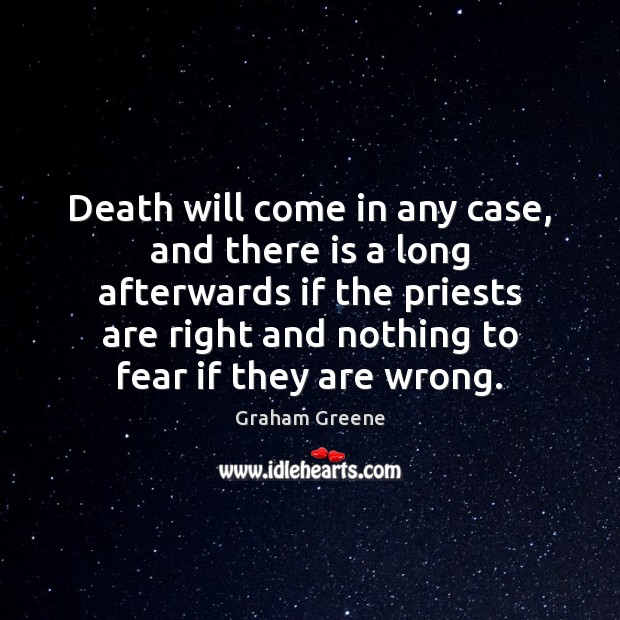Death will come in any case, and there is a long afterwards Image