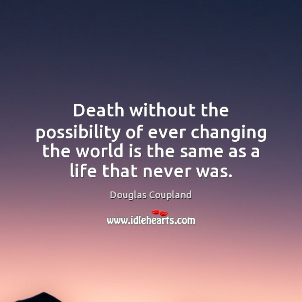 Image, Death without the possibility of ever changing the world is the same