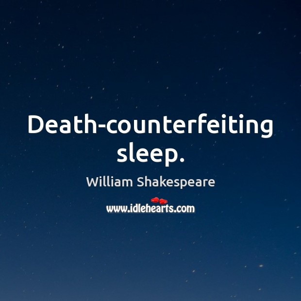 Death-counterfeiting sleep. William Shakespeare Picture Quote
