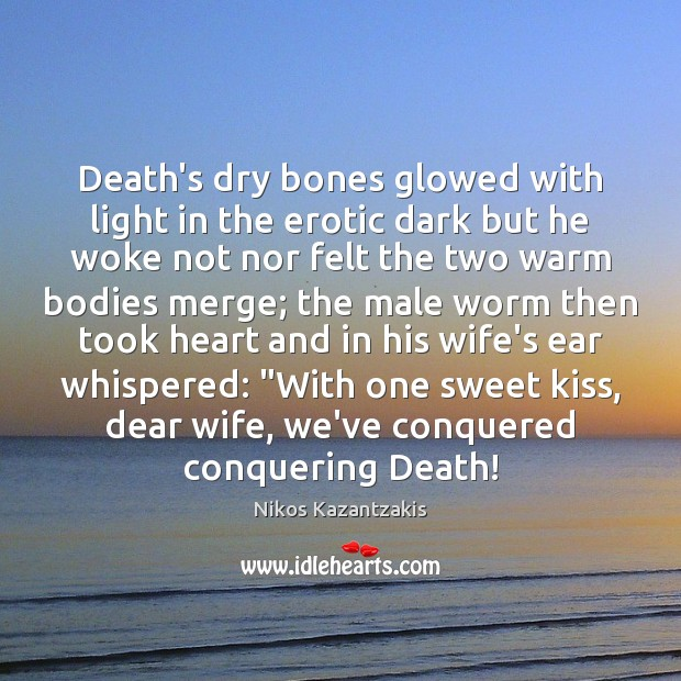 Image, Death's dry bones glowed with light in the erotic dark but he