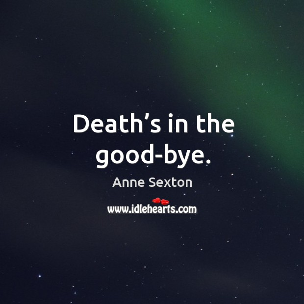 Death's in the good-bye. Image
