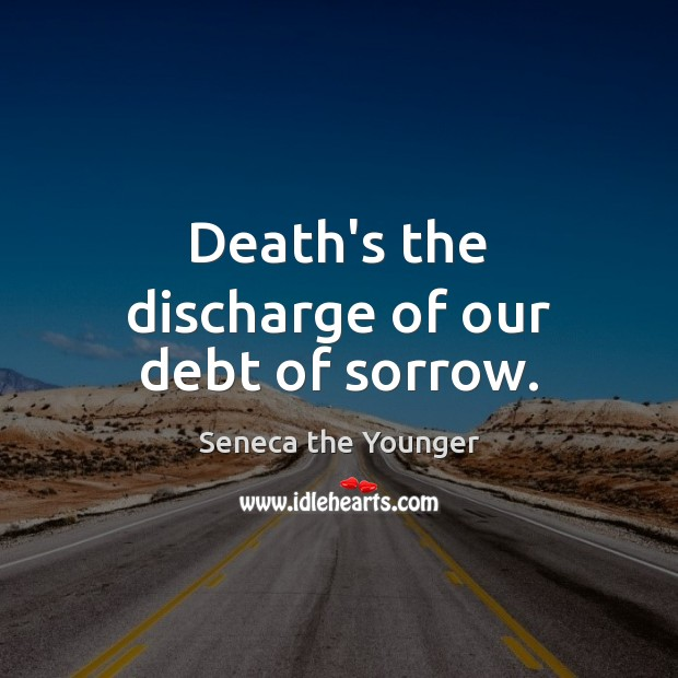 Death's the discharge of our debt of sorrow. Seneca the Younger Picture Quote