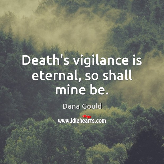 Death's vigilance is eternal, so shall mine be. Image