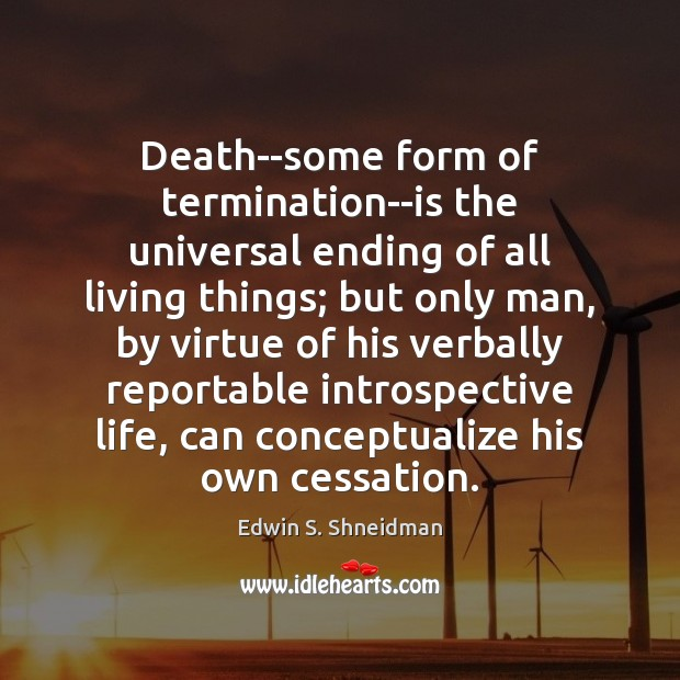 Death–some form of termination–is the universal ending of all living things; but Image