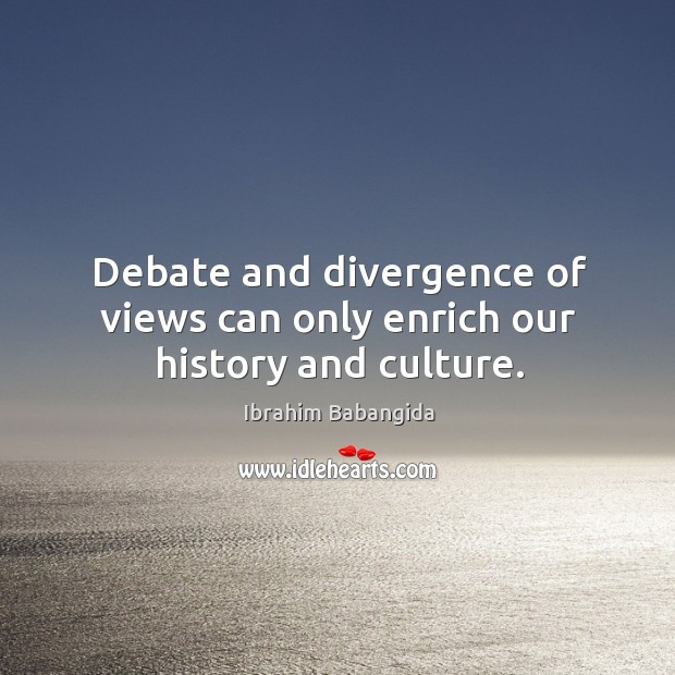 Debate and divergence of views can only enrich our history and culture. Image
