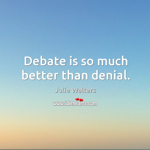 Debate is so much better than denial. Image